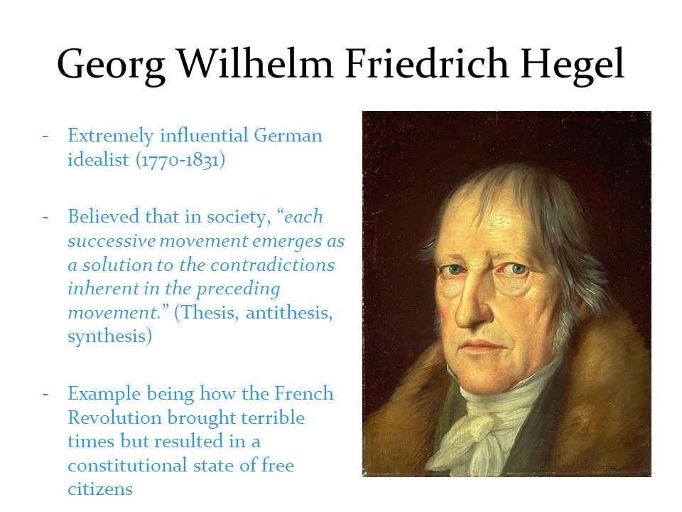 georg hegel antithesis Regardless, hegel's own dialectic relies on violating the law of noncontradiction, which states that: contradictory statements cannot both be true in the same sense at the same time, eg the two propositions a is b and a is not b are mutually exclusive hegel's logic is based on going against the above principle.