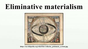eliminative materialism Eliminative materialism referring to the accepted notions of cognition and behavior in her society 1 the final layer, underlying a society's notions of cognition and.